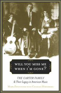 WILL YOU MISS ME WHEN IM GONE?: The Carter Family and Their Legacy in American Music