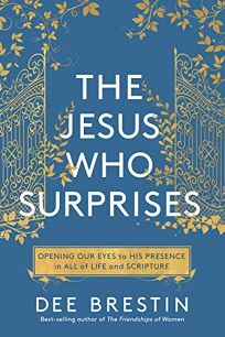 The God Who Surprises: Opening Our Eyes to His Presence in All of Life and Scripture