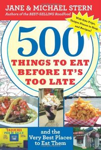 500 Things to Eat Before Its Too Late: And the Very Best Places to Eat Them