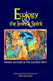 Ecology and the Jewish Spirit: Where Nature and the Sacred Meet