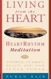 Living from the Heart: Heart Rhythm Meditation for Energy