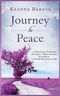 Journey to Peace: 31 Devotions Through the Grief of Miscarriage