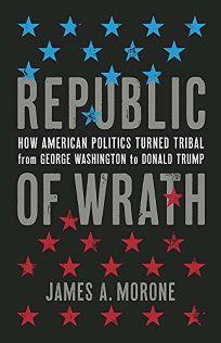 Republic of Wrath: How American Politics Turned Tribal