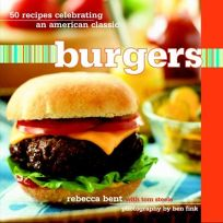 Burgers: 50 Recipes Celebrating an American Classic