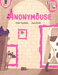 Children's Book Review: Anonymouse by Vikki VanSickle, illus. by Anna Pirolli. Tundra, $18.99 (40p) ISBN 978-0-7352-6394-9