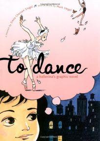 To Dance: A Ballerinas Graphic Novel