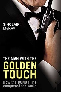 The Man with the Golden Touch: How the Bond Films Conquered the World