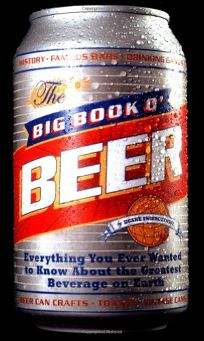 BIG BOOK O BEER: Everything You Ever Wanted to Know About the Greatest Beverage on Earth