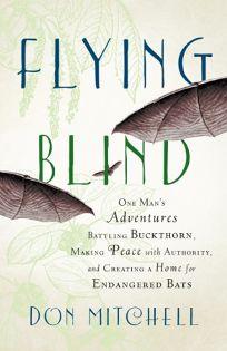Flying Blind: One Man's Adventures Battling Buckthorn