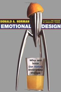 EMOTIONAL DESIGN: Why We Love or Hate Everyday Things