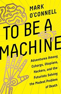 To Be a Machine: Adventures Among Cyborgs