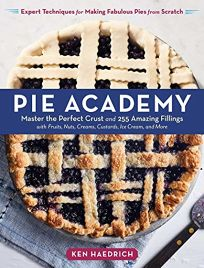 Pie Academy: Master the Perfect Crust and 255 Amazing Fillings
