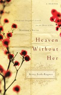 Heaven Without Her: A Desperate Daughters Search for the Heart of Her Mothers Faith