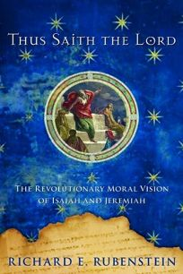 Thus Saith the Lord: The Revolutionary Moral Vision of Isaiah and Jeremiah