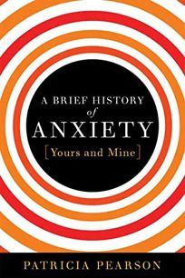 A Brief History of Anxiety: Yours and Mine