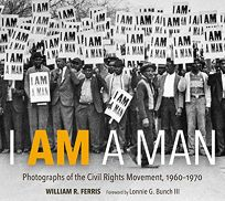 I Am a Man: Photographs of the Civil Rights Movement
