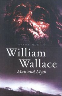 WILLIAM WALLACE: Man and Myth