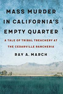 Mass Murder in California's Empty Quarter: A Tale of Tribal Treachery at the Cedarville Rancheria