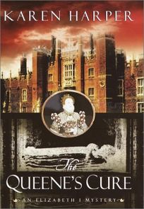 THE QUEENES CURE: An Elizabeth I Mystery
