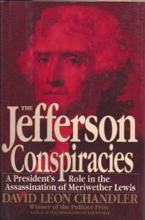 The Jefferson Conspiracies: A Presidents Role in the Assassination of Meriwether Lewis