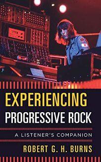 Experiencing Progressive Rock: A Listener's Companion