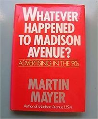 Whatever Happened to Madison Avenue?: Advertising in the 90s