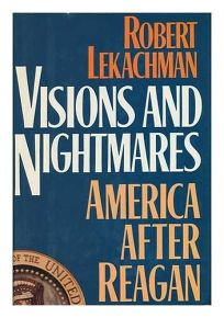 Visions and Nightmares: America After Reagan