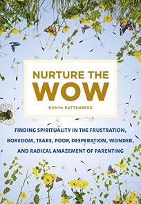 Nurture the Wow: Finding Spirituality in the Frustration