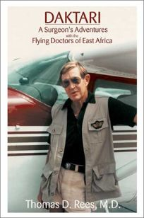 DAKTARI: A Surgeons Adventures with the Flying Doctors of East Africa