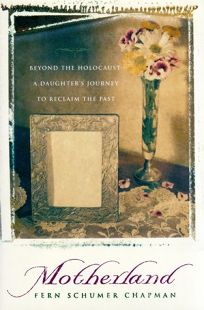 Motherland: Beyond the Holocaust: A Daughters Journey to Reclaim the Past