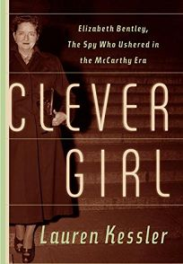 CLEVER GIRL: Elizabeth Bentley and the Dawn of the McCarthy Era