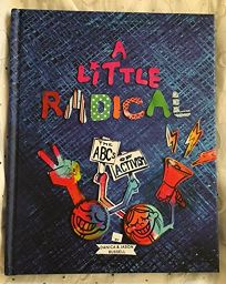 A Little Radical: The ABCs of Activism
