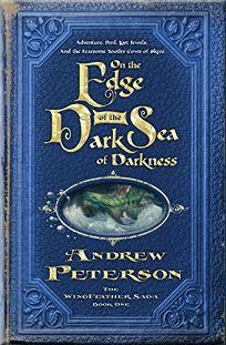 On the Edge of the Dark Sea of Darkness: The Wingfeather Saga Book One