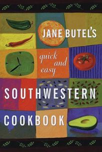 Jane Butels Quick and Easy Southwestern Cookbook