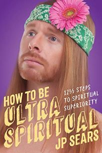 How to be Ultra Spiritual: 12½ steps to Spiritual Superiority