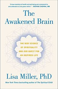 The Awakened Brain: The New Science of Spirituality and Our Quest for an Inspired Life