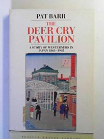 Deer Cry Pavilion: A Story of Westerners in Japan 1868-1905