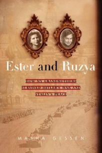 ESTER AND RUZYA: How My Grandmothers Survived Hitlers War and Stalins Peace