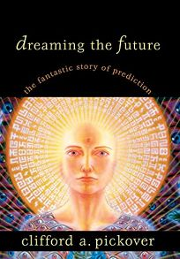 Dreaming the Future: The Fantastic Story of Prediction