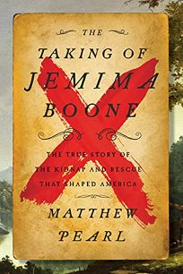 The Taking of Jemima Boone: The True Story of the Kidnap and Rescue that Shaped America