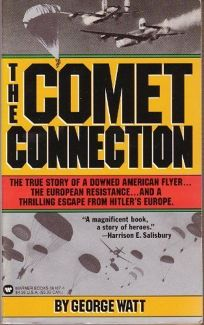 The Comet Connection: The True Story of a Downed American Flyer... the European Resistance...and A..