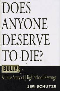 Bully: Does Anyone Deserve to Die?: A True Story of High School Revenge