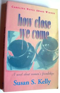 How Close We Come: A Novel about Womens Friendships