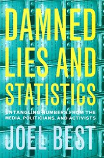 DAMNED LIES AND STATISTICS: Untangling Numbers from the Media