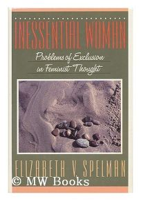 Inessential Woman: Problems of Exclusion in Feminist Thought
