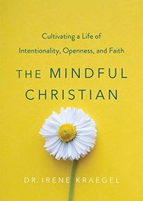 The Mindful Christian: Cultivating a Life of Intentionality