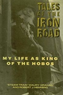 Tales of the Iron Road: My Life as King of the Hobos