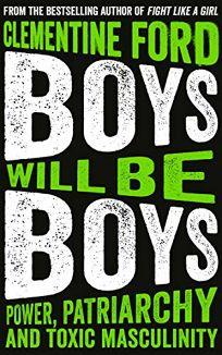 Boys Will Be Boys: Power, Patriarchy and Toxic Masculinity