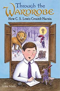 Through the Wardrobe: How C.S. Lewis Created Narnia