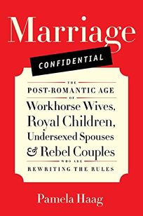Marriage Confidential: The Post-Romantic Age of Workhorse Wives